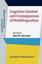 Cognitive control and consequences of multilingualism : a descriptive and prescriptive analysis