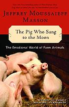 The pig who sang to the moon : the emotional world of farm animals