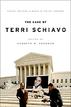 The case of Terri Schiavo : ethics, politics, and death in the 21. century