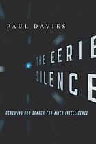 The eerie silence : renewing our search for alien intelligence
