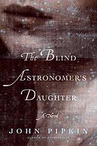 The blind astronomer's daughter : a novel