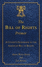 The Bill of Rights primer : a citizen's guidebook to the American Bill of Rights
