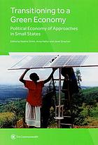 Transitioning to a green economy : political economy of approaches in small states
