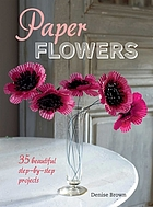 Paper flowers : 35 beautiful step-by-step projects