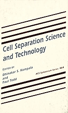 Cell separation science and technology : developed from a symposium sponsored by the Divisions of Industrial and Engineering Chemistry, Inc., and Biochemical Technology at the 199th National Meeting of the American Chemical Society, Boston, Massachusetts, April 22-27, 1990