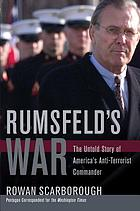 Rumsfeld's war : the untold story of America's anti-terrorist commander