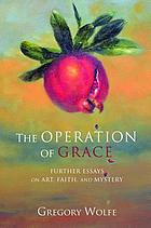 The Operation of Grace : Further Essays on Art, Faith, and Mystery.