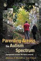 Parenting across the autism spectrum : unexpected lessons we have learned