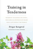 Training in tenderness : Buddhist teachings on Tsewa, the radical openness of heart that can change the world