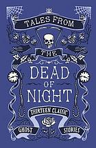 Tales from the dead of night : thirteen classic ghost stories