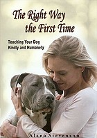 The right way the first time : teaching your dog kindly and humanely