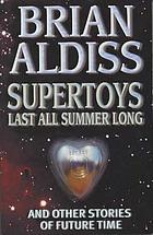 Supertoys last all summer long, and other stories of future time