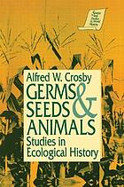 Germs, seeds & animals : studies in ecological history