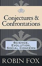 Conjectures & confrontations : science, evolution, social concern