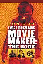 I was a teenage movie maker : the book