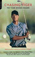 Chasing Tiger : the Tiger Woods reader