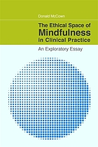 The ethical space of mindfulness in clinical practice : an exploratory essay