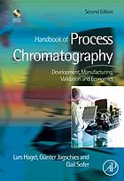 Handbook of process chromatography : development, manufacturing, validation and economics.