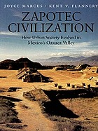 Zapotec civilization : how urban society evolved in Mexico's Oaxaca Valley