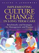 Implementing culture change in long-term care : benchmarks and strategies for management and practice