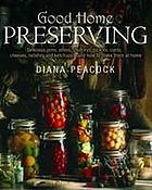 Good home preserves : how to make your own delicious jams, jellies, chutneys, pickles, curds, cheeses, relishes and ketchups
