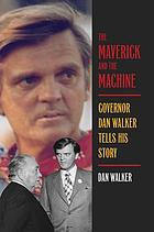 The Maverick and the Machine : Governor Dan Walker Tells His Story.