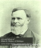 Life and labors of Elijah H. Pilcher, of Michigan. Fifty-nine years a minister of the Methodist Episcopal church.