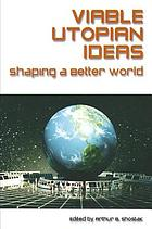 Viable utopian ideas : shaping a better world