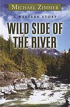 Wild side of the river : a western story