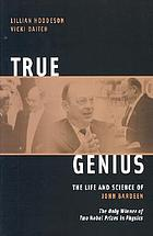 True genius : the life and science of John Bardeen