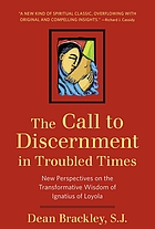 The call to discernment in troubled times : new perspectives on the transformative wisdom of Ignatius of Loyola