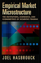 Empirical market microstructure : the institutions, economics and econometrics of securities trading