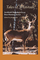 Tales of whitetails : Archibald Rutledge's great deer hunting stories
