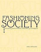 Fashioning society : a hundred years of haute couture by six designers