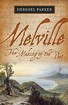 Melville : the making of the poet
