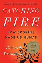 Catching fire : how cooking made us human