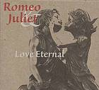 Romeo & Juliet : love eternal.