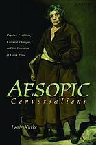 Aesopic conversations : popular tradition, cultural dialogue, and the invention of Greek prose