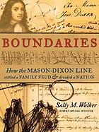 Boundaries : how the Mason-Dixon line settled a family feud & divided a nation