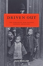 Driven out : the forgotten war against Chinese Americans