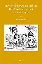 History of the Opium problem : the assault on the East, ca. 1600-1950