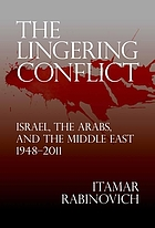 The lingering conflict : Israel and the Arabs, 1948-2011