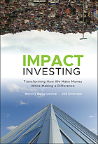 Impact investing : transforming how we make money while making a difference