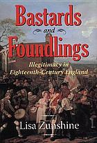 Bastards and foundlings : illegitimacy in eighteenth-century England