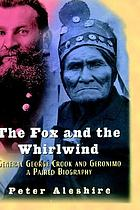 The fox and the whirlwind : Gen. George Crook and Geronimo : a paired biography