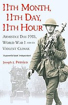 11th month, 11th day, 11th hour : Armistice Day, 1918, World War I and its violent climax