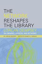 The network reshapes the library : Lorcan Dempsey on libraries, services, and networks