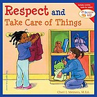 Respect and take care of things.