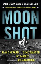 Moon shot : the inside story of America's Apollo moon landings