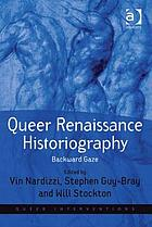 Queer Renaissance historiography : backward gaze
